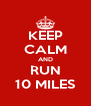 KEEP CALM AND RUN 10 MILES - Personalised Poster A4 size