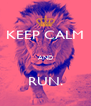 KEEP CALM  AND  RUN. - Personalised Poster A4 size