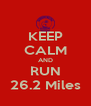 KEEP CALM AND RUN 26.2 Miles - Personalised Poster A4 size
