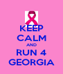 KEEP CALM AND RUN 4 GEORGIA - Personalised Poster A4 size