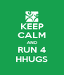 KEEP CALM AND RUN 4 HHUGS - Personalised Poster A4 size