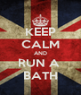 KEEP CALM AND RUN A  BATH - Personalised Poster A4 size