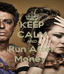KEEP CALM AND Run After Money  - Personalised Poster A4 size