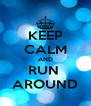 KEEP CALM AND RUN  AROUND - Personalised Poster A4 size