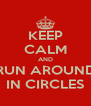 KEEP CALM AND RUN AROUND IN CIRCLES - Personalised Poster A4 size