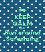 KEEP CALM AND Run around Screaming - Personalised Poster A4 size