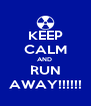 KEEP CALM AND  RUN AWAY!!!!!! - Personalised Poster A4 size