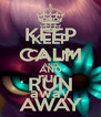 KEEP CALM AND run away - Personalised Poster A4 size