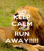 KEEP CALM AND RUN AWAY!!!!! - Personalised Poster A4 size