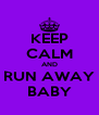 KEEP CALM AND RUN AWAY BABY - Personalised Poster A4 size