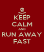 KEEP CALM AND RUN AWAY FAST - Personalised Poster A4 size