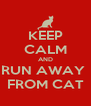 KEEP CALM AND RUN AWAY  FROM CAT - Personalised Poster A4 size