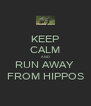 KEEP CALM AND RUN AWAY   FROM HIPPOS  - Personalised Poster A4 size