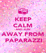 KEEP CALM AND RUN AWAY FROM  PAPARAZZI - Personalised Poster A4 size