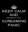 KEEP CALM AND RUN AWAY IN A  SCREAMING PANIC - Personalised Poster A4 size
