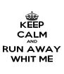 KEEP CALM AND RUN AWAY WHIT ME - Personalised Poster A4 size