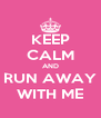 KEEP CALM AND RUN AWAY WITH ME - Personalised Poster A4 size