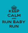 KEEP CALM AND RUN BABY RUN - Personalised Poster A4 size