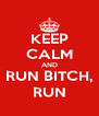 KEEP CALM AND RUN BITCH, RUN - Personalised Poster A4 size