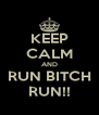 KEEP CALM AND RUN BITCH RUN!! - Personalised Poster A4 size