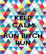 KEEP CALM AND RUN BITCH RUN - Personalised Poster A4 size
