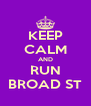 KEEP CALM AND RUN BROAD ST - Personalised Poster A4 size