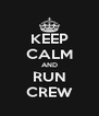 KEEP CALM AND RUN CREW - Personalised Poster A4 size
