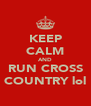 KEEP CALM AND RUN CROSS COUNTRY lol - Personalised Poster A4 size