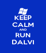 KEEP CALM AND RUN DALVI - Personalised Poster A4 size