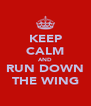 KEEP CALM AND RUN DOWN THE WING - Personalised Poster A4 size