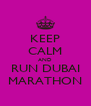 KEEP CALM AND RUN DUBAI MARATHON - Personalised Poster A4 size