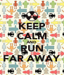 KEEP CALM AND RUN FAR AWAY - Personalised Poster A4 size
