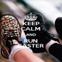 KEEP CALM AND RUN FASTER - Personalised Poster A4 size
