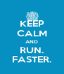 KEEP CALM AND RUN. FASTER. - Personalised Poster A4 size