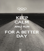KEEP CALM AND RUN FOR A BETTER DAY - Personalised Poster A4 size