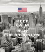 KEEP CALM AND RUN FOR BROOKLYN  - Personalised Poster A4 size