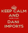 KEEP CALM AND RUN FOR DANI  IMPORTS - Personalised Poster A4 size