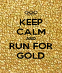 KEEP CALM AND RUN FOR GOLD - Personalised Poster A4 size