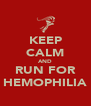 KEEP CALM AND RUN FOR HEMOPHILIA - Personalised Poster A4 size