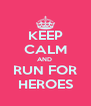 KEEP CALM AND  RUN FOR HEROES - Personalised Poster A4 size