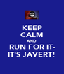 KEEP CALM AND RUN FOR IT- IT'S JAVERT! - Personalised Poster A4 size