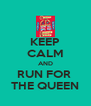 KEEP CALM AND RUN FOR  THE QUEEN - Personalised Poster A4 size