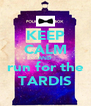 KEEP CALM AND run for the TARDIS - Personalised Poster A4 size