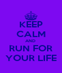 KEEP CALM AND  RUN FOR YOUR LIFE - Personalised Poster A4 size