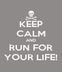 KEEP CALM AND RUN FOR YOUR LIFE! - Personalised Poster A4 size