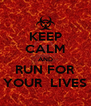 KEEP CALM AND RUN FOR YOUR  LIVES - Personalised Poster A4 size