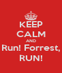 KEEP CALM AND Run! Forrest, RUN! - Personalised Poster A4 size