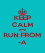KEEP CALM AND RUN FROM -A - Personalised Poster A4 size