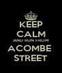 KEEP CALM AND RUN FROM ACOMBE  STREET - Personalised Poster A4 size