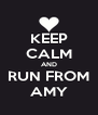 KEEP CALM AND RUN FROM AMY - Personalised Poster A4 size